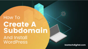 Read more about the article How To Create A Subdomain And Install WordPress